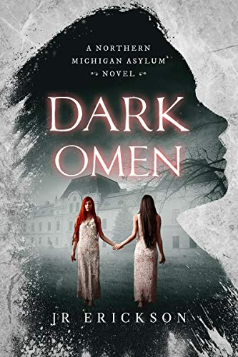 Dark Omen: A Northern Michigan Asylum Novel by J.R. Erickson