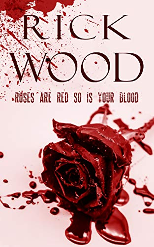 Roses Are Red So Is Your Blood by Rick Wood