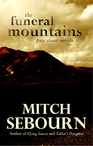 The Funeral Mountains: Four Short Novels by Mitch Sebourn
