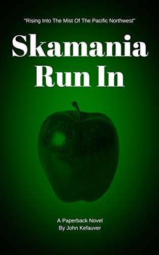 Skamania Run In (Mystery And Horror In The Pacific Northwest) by John Kefauver