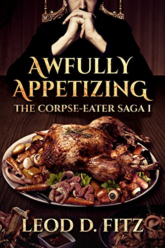 Awfully Appetizing (The Corpse-Eater Saga Book 1) by Leod Fitz