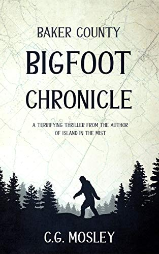 Baker County Bigfoot Chronicle by C.G. Mosley