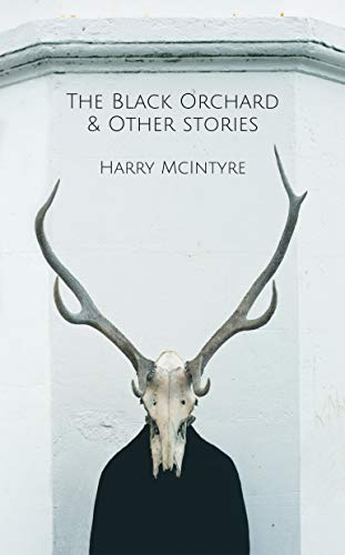 The Black Orchard and Other Stories by Harry McIntyre