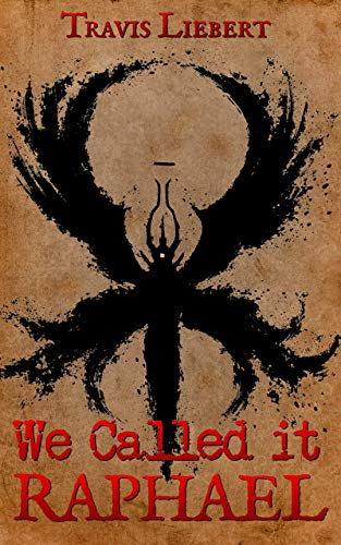 We Called it Raphael: A Horror Story (The Shattered God Mythos) by Travis Liebert