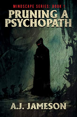 Pruning a Psychopath (Mindscape Book 1) by A.J. Jameson
