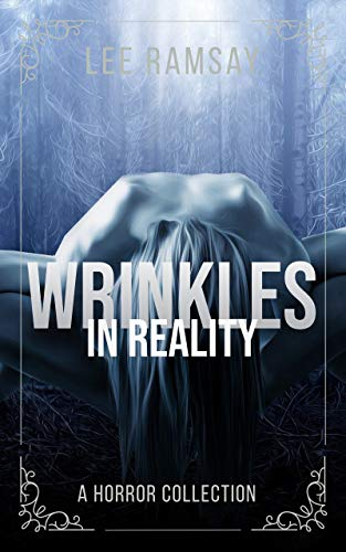 Wrinkles In Reality: A Horror Collection by Lee Ramsay