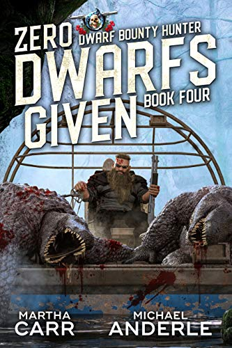Zero Dwarfs Given (Dwarf Bounty Hunter Book 4) by Martha Carr