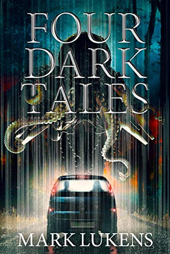 Four Dark Tales by Mark Lukens