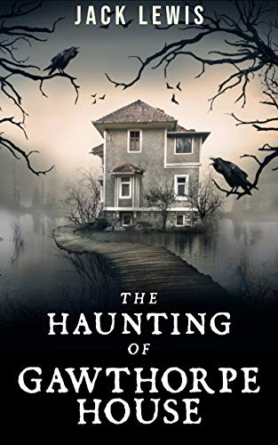 The Haunting of Gawthorpe House: A Paranormal Mystery by Jack Lewis