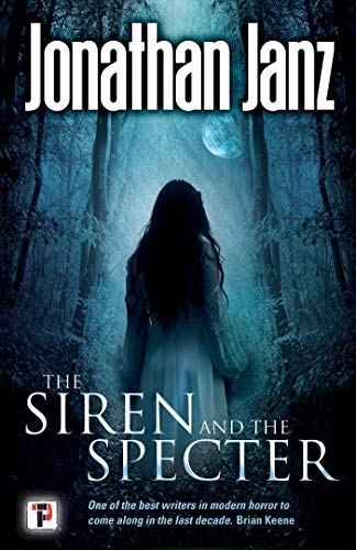 The Siren and The Specter (Fiction Without Frontiers) by Jonathan Janz