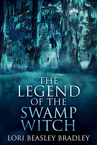The Legend Of The Swamp Witch (Black Bayou Witch Tales Book 1) by Lori Beasley Bradley