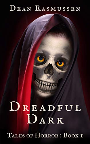 Dreadful Dark Tales of Horror Book 1: Supernatural Short Stories Anthology Series of Scary Monsters and the Paranormal by Dean Rasmussen