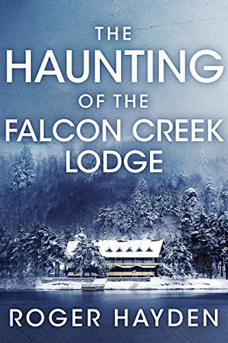 The Haunting of the Falcon Creek Lodge by Roger  Hayden