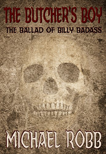 The Butcher's Boy: The Ballad of Billy Badass by Michael Robb