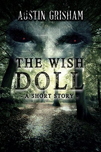 The Wish Doll: A Horror Short Story (The Chronicles of the Wish Doll Book 1) by Austin Grisham