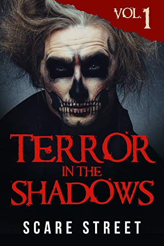 Terror in the Shadows Vol. 1: Horror Short Stories Collection with Scary Ghosts, Paranormal & Supernatural Monsters by Scare Street