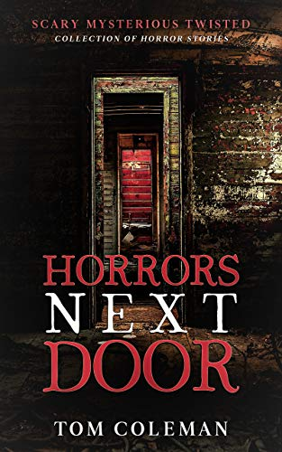 Horrors Next Door: by Tom Coleman