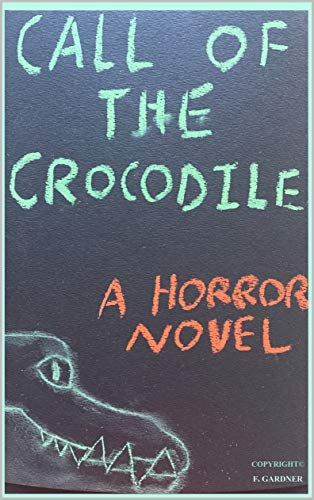 Call of the Crocodile (Horror's Call) by F. Gardner