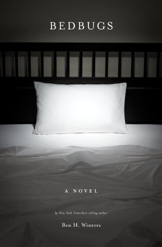 Bedbugs: A Novel of Infestation by Ben H. Winters
