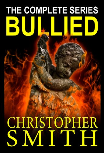 The Bullied Series Box Set by Christopher Smith