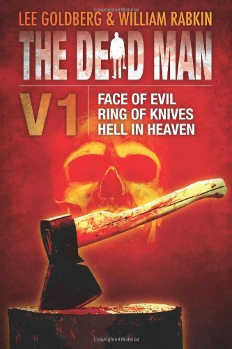 The Dead Man Vol 1: Face of Evil, Ring of Knives, and Hell in Heaven by Lee Goldberg