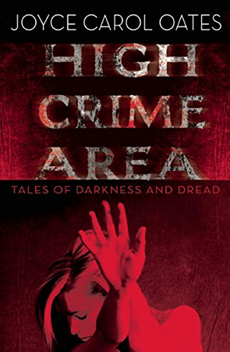 High Crime Area: Tales of Darkness and Dread by Joyce Carol Oates