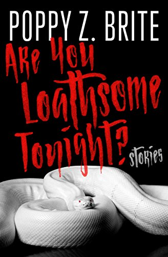 Are You Loathsome Tonight?: Stories by Poppy Z. Brite