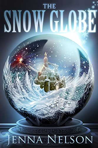 The Snow Globe (The Winterhaven Chronicles Book 1) by Jenna Nelson