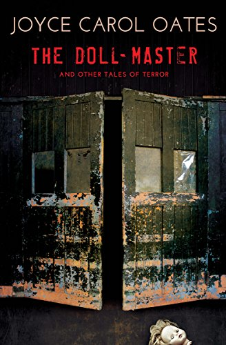 The Doll-Master: And Other Tales of Terror by Joyce Carol Oates