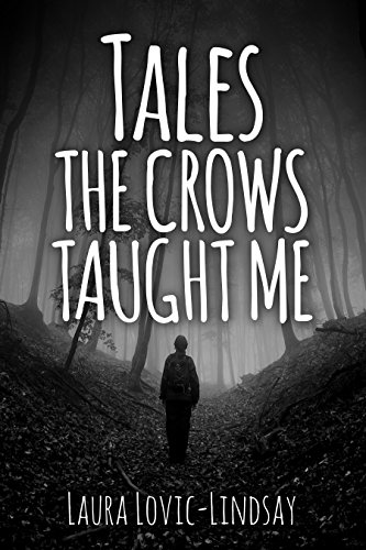 Tales the Crows Taught Me: 17 Supernatural Tales to Make Your Skin Crawl by Laura Lovic-Lindsay
