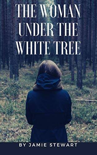 The Woman Under The White Tree (Father Michael Agnew Book 1) by Jamie Stewart