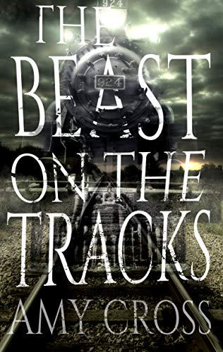 The Beast on the Tracks by Amy Cross