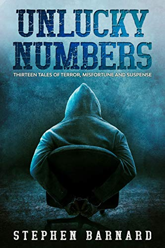 Unlucky Numbers: Thirteen Tales of Terror, Misfortune and Suspense by Stephen Barnard