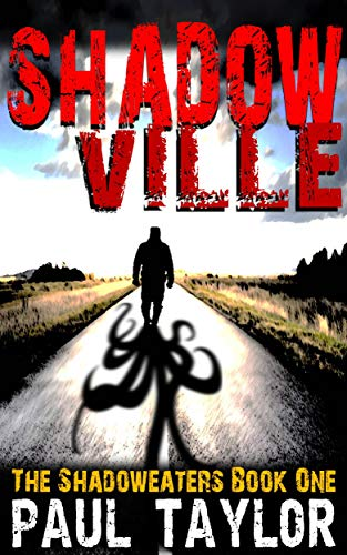 Shadowville: An Action Horror Novel (Book One of the Shadoweaters Trilogy 1) by Paul Taylor