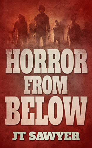 Horror From Below: A Humorous Science Fiction, Zombie Thriller by JT Sawyer