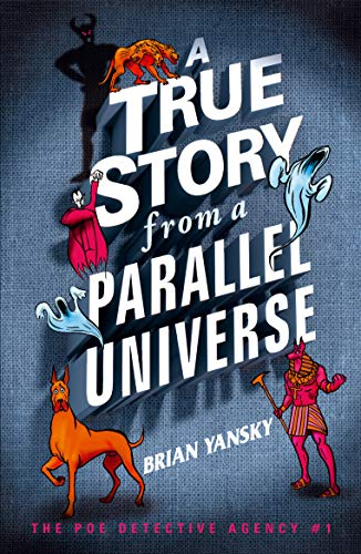 A True Story from a Parallel Universe (The Poe Detective Agency Book 1) by Brian Yansky