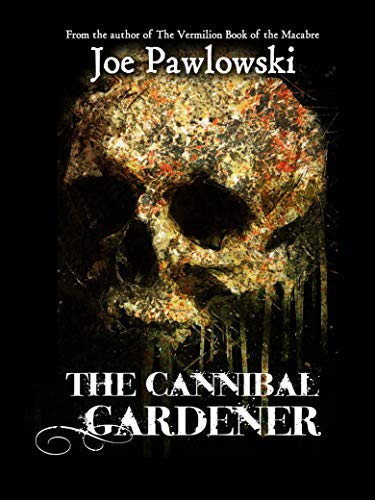 The Cannibal Gardener by Joe Pawlowski