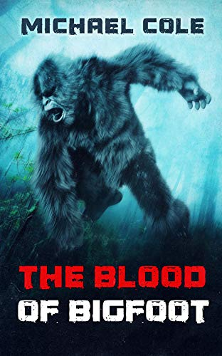 The Blood of the Bigfoot by Michael Cole