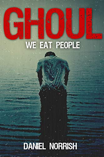 Ghoul: We Eat People by Daniel Norrish