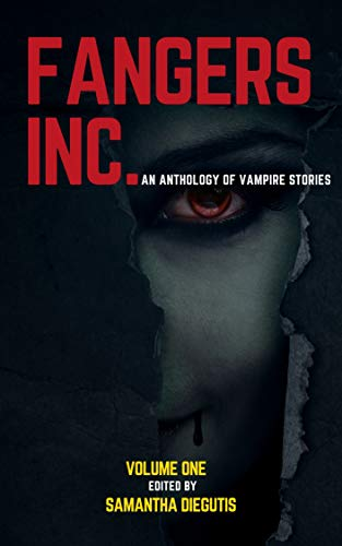 Fangers Inc.: An Anthology of Vampire Stories (Fangers Inc. An Anthology of Vampire Stories) by Samantha Diegutis