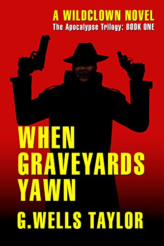 When Graveyards Yawn (The Apocalypse Trilogy Book 1) by G. Wells Taylor