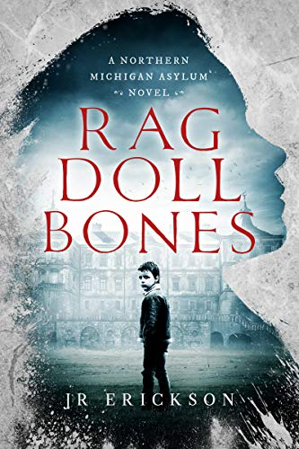 Rag Doll Bones: A Northern Michigan Asylum Novel by J.R. Erickson