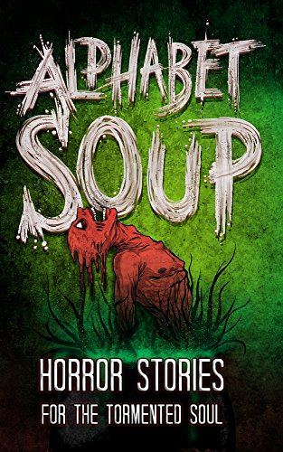 Alphabet Soup: Horror Stories for the Tormented Soul (Haunted Library) by Tobias Wade