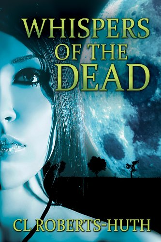 Whispers of the Dead: A Gripping Supernatural Thriller (Zoë Delante Thrillers Book 1) by C.L. Roberts-Huth