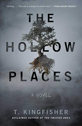 The Hollow Places: A Novel by T. Kingfisher