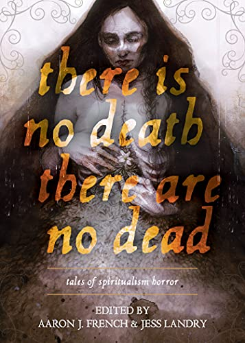 There Is No Death, There Are No Dead by Kathe Koja