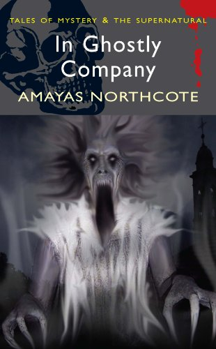In Ghostly Company (Tales of Mystery & The Supernatural) by Amyas Northcote