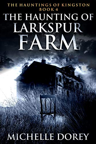 The Haunting of Larkspur Farm by Michelle Dorey