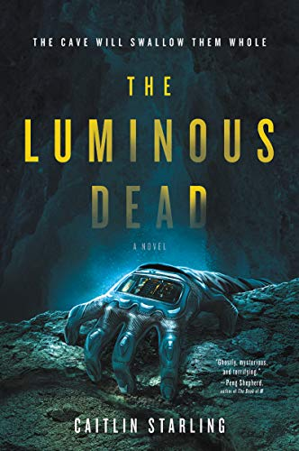 The Luminous Dead: A Novel by Caitlin Starling