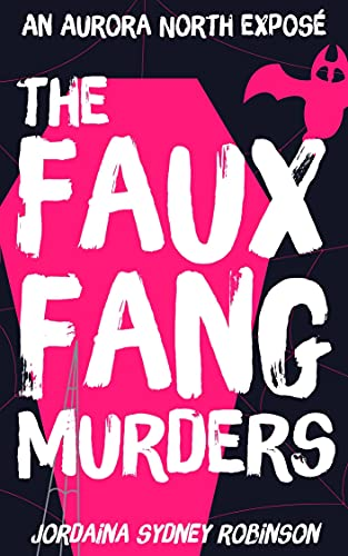 The Faux Fang Murders: Real Murders. Fake Monsters. Twisty Mystery. (An Aurora North Exposé Book 1) by Jordaina Sydney Robinson